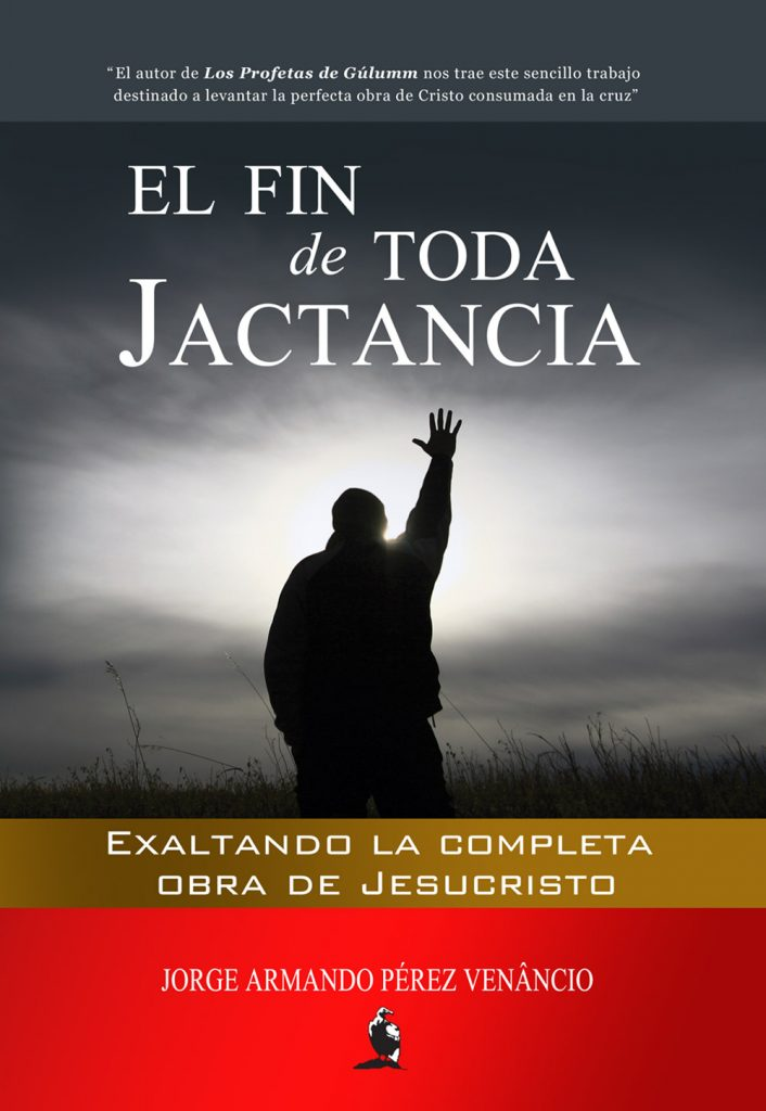 El Fin de Toda Jactancia: Exaltando la completa obra de Jesucristo