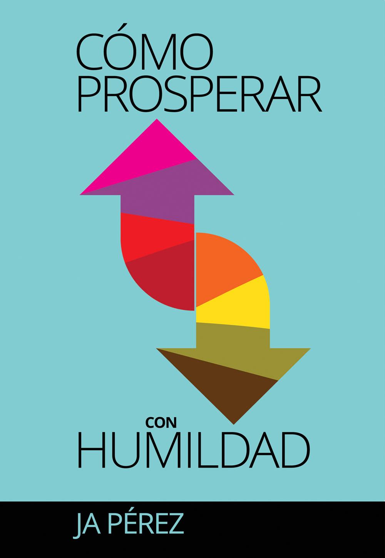Como prosperar con humildad por JA Perez