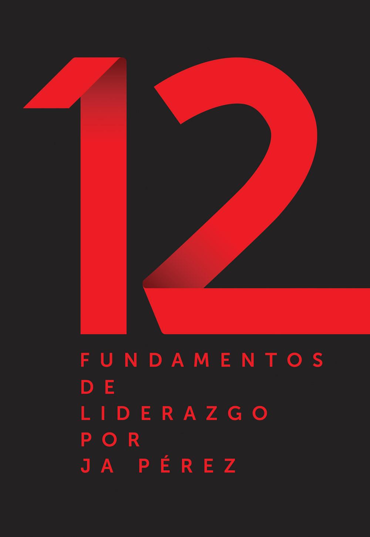 12 Fundamentos de Liderazgo por JA Perez