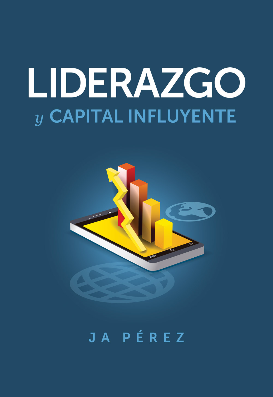 Liderazgo y Capital Influyente por JA Perez