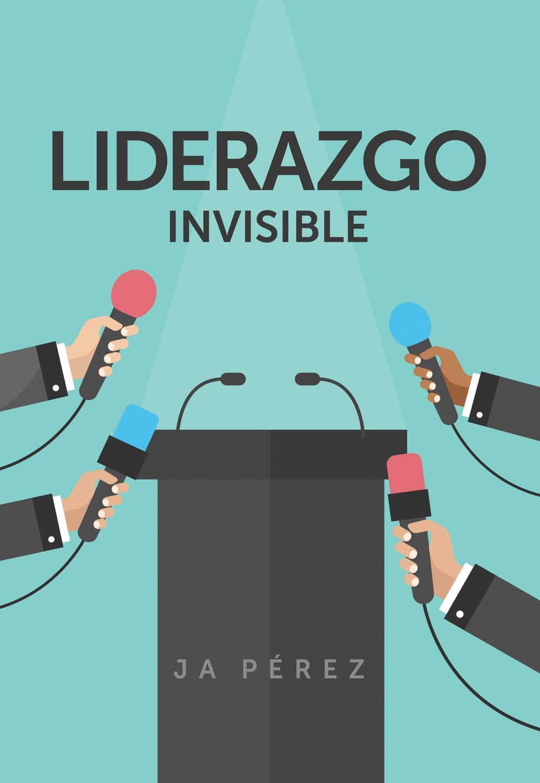 Liderazgo Invisible por JA Perez