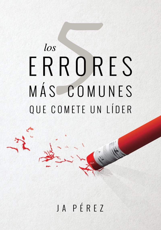 Los 5 errores mas comunes que comete un lider por JA Perez